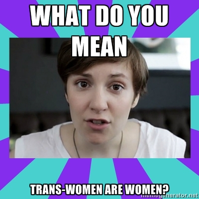 What do you mean trans women are women? (Meme from Radicallyqueer.wordpress.com)